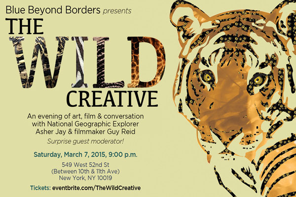 Blue Beyond Borders presents The Wild. An evening of art, film & conversation with National Geographic Explorer Asher Jay & filmmaker Guy Reid Saturday, March 7 , 2015, 9:00 p.m. 549 West 52nd St (Between 10th & 11th Ave) New York, NY 10019 Tickets: Available on EventBrite visit www.bluebeyondborders.com for details